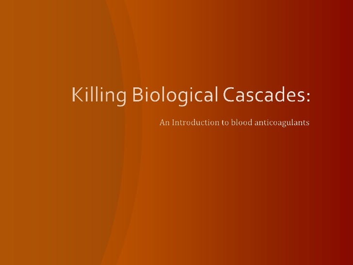 Killing Biological Cascades:<br />An Introduction to blood anticoagulants<br />