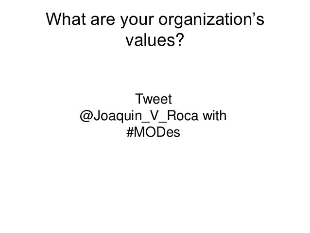 What are your organization'svalues?Tweet@Joaquin_V_Roca with#MODes