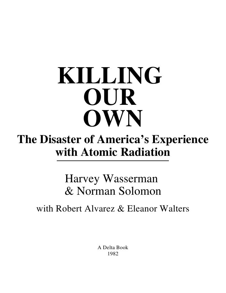KILLING          OUR          OWNThe Disaster of America's Experience       with Atomic Radiation       __________________...