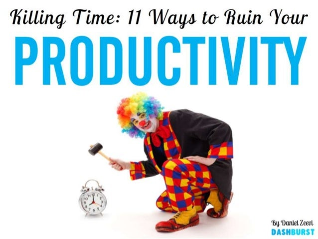 Killing Time: 11 ways to Ruin Your Productivity