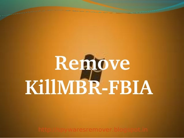 Remove        KillMBR­FBIA http://spywaresremover.blogspot.in
