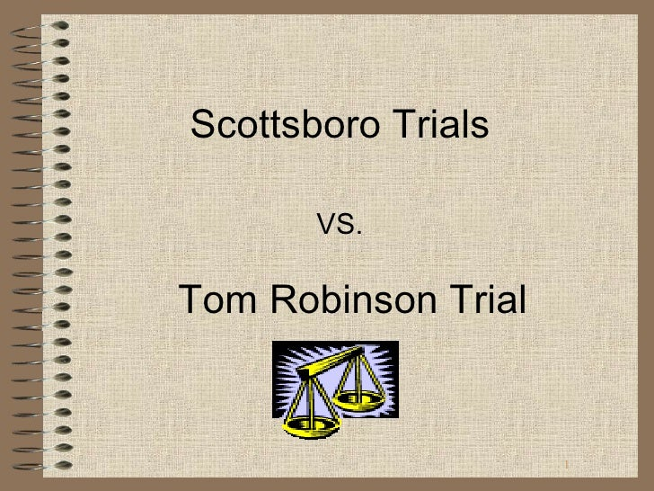 Scottsboro Trials VS. <ul><li>Tom Robinson Trial </li></ul>