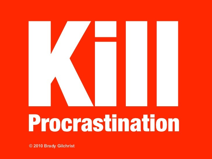 Kill Procrastination © 2010 Brady Gilchrist