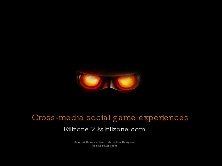 Cross-media social game experiences <ul><li>Killzone 2 & killzone.com </li></ul>
