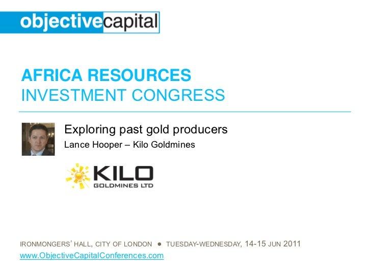 AFRICA RESOURCESINVESTMENT CONGRESS           Exploring past gold producers           Lance Hooper – Kilo GoldminesIRONMON...
