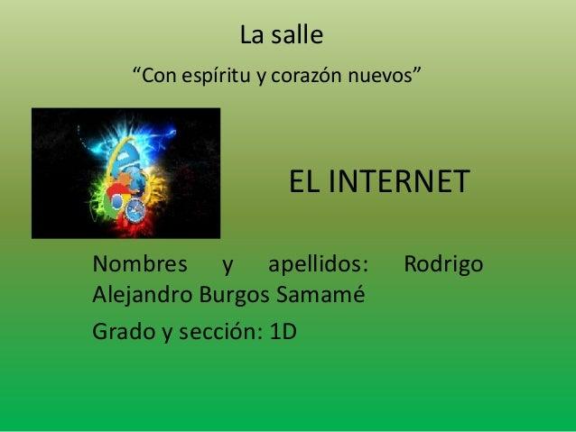 """La salle """"Con espíritu y corazón nuevos""""  EL INTERNET Nombres y apellidos: Alejandro Burgos Samamé Grado y sección: 1D  Ro..."""