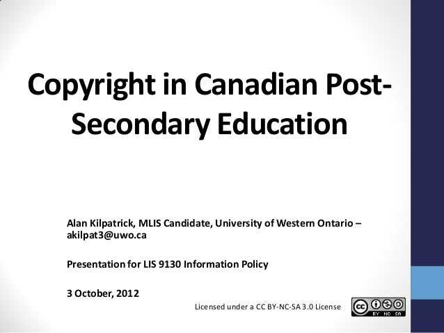 Copyright in Canadian Post-   Secondary Education  Alan Kilpatrick, MLIS Candidate, University of Western Ontario –  akilp...
