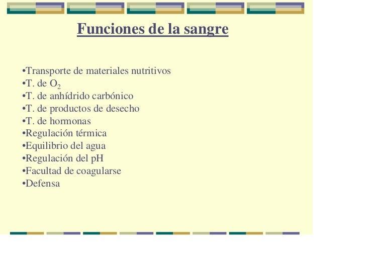 Funciones de la sangre•Transporte de materiales nutritivos•T. de O2•T. de anhídrido carbónico•T. de productos de desecho•T...