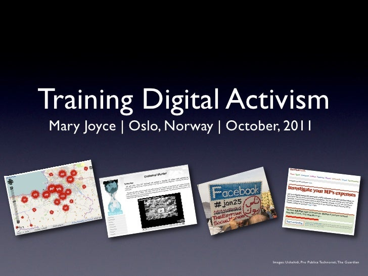 Training Digital ActivismMary Joyce | Oslo, Norway | October, 2011                                  Images: Ushahidi, Pro ...