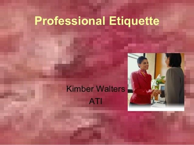 Professional Etiquette     Kimber Walters          ATI