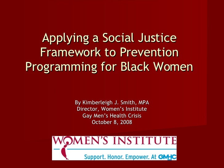 Applying a Social Justice Framework to Prevention Programming for Black Women By Kimberleigh J. Smith, MPA Director, Women...