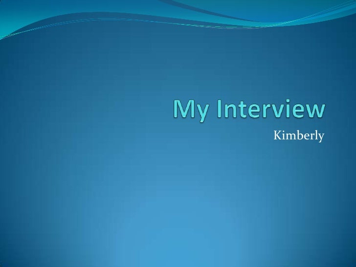 My Interview <br />Kimberly <br />