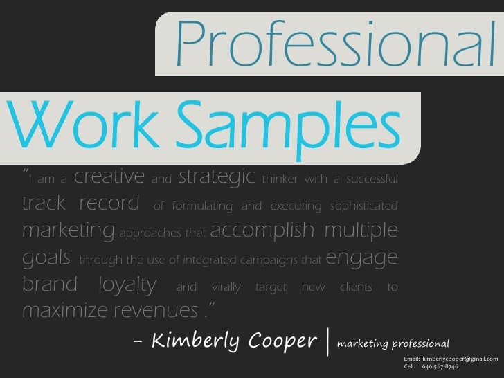 """Professional<br />Work Samples<br />""""I am a creative and strategic thinker with a successful track record of formulating a..."""