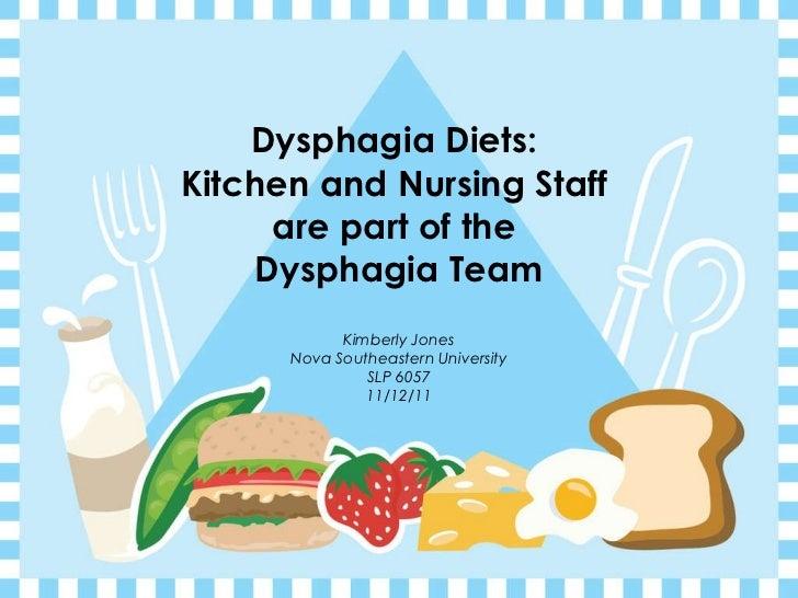 Dysphagia Diets:  Kitchen and Nursing Staff  are part of the  Dysphagia Team Kimberly Jones Nova Southeastern University S...