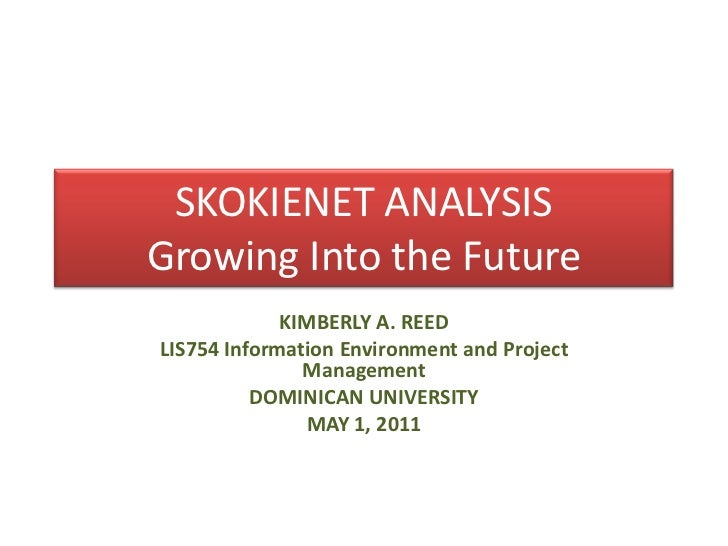SKOKIENET ANALYSISGrowing Into the Future<br />KIMBERLY A. REED<br />LIS754 Information Environment and Project Management...