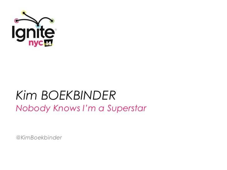 Kim BOEKBINDERNobody Knows I'm a Superstar@KimBoekbinder