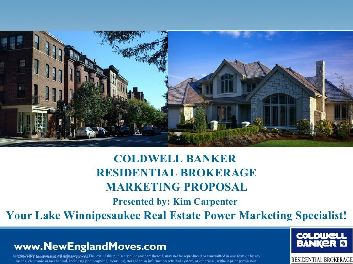 COLDWELL BANKER  RESIDENTIAL BROKERAGE MARKETING PROPOSAL Presented by: Kim Carpenter   Your Lake Winnipesaukee Real Estat...
