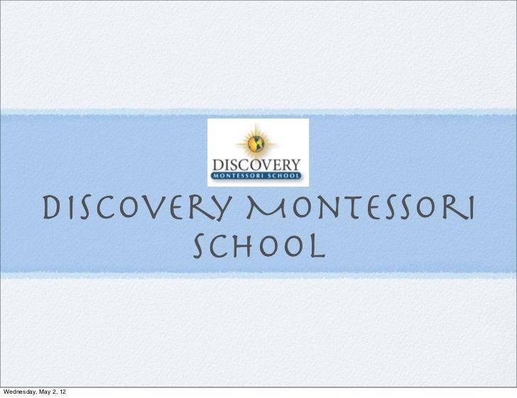 Discovery Montessori                  SchoolWednesday, May 2, 12