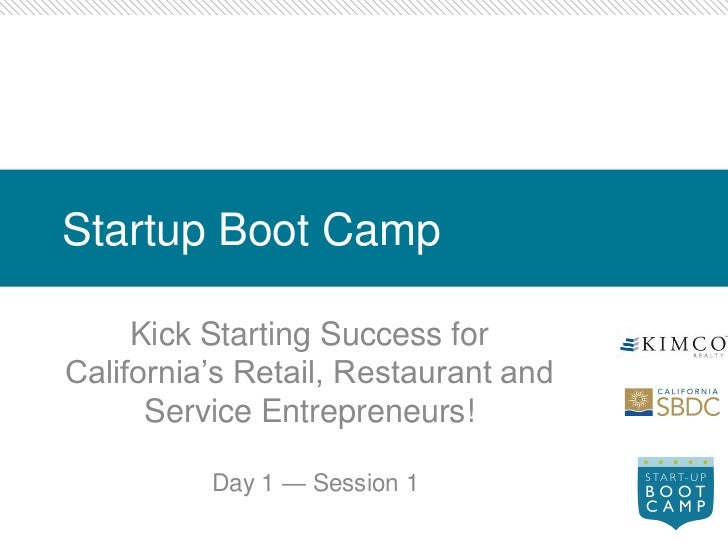 Startup Boot Camp     Kick Starting Success forCalifornia's Retail, Restaurant and      Service Entrepreneurs!          Da...