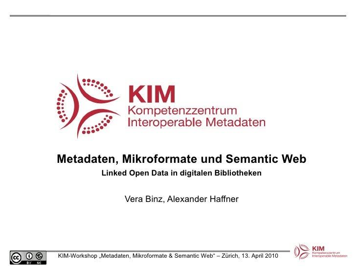 Metadaten, Mikroformate und Semantic Web Linked Open Data in digitalen Bibliotheken Vera Binz, Alexander Haffner