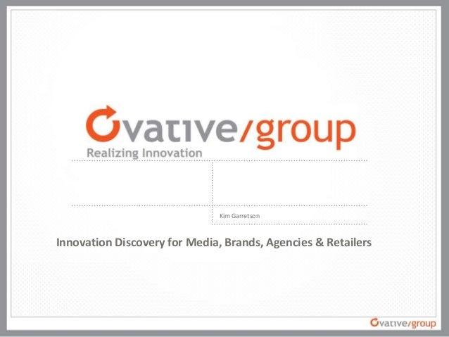 Innovation Discovery for Media, Brands, Agencies & Retailers Kim Garretson