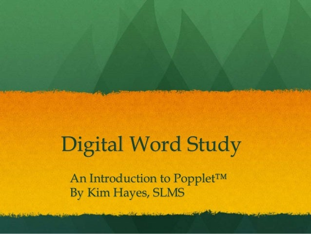 Digital Word Study An Introduction to Popplet™ By Kim Hayes, SLMS