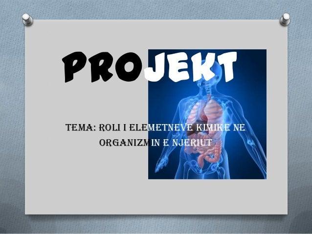 ProjektTema: Roli i elemetneve kimike ne      organizmin e njeriut