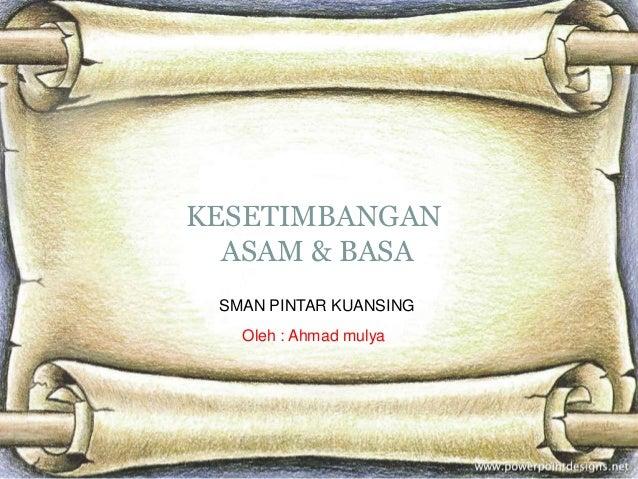 KESETIMBANGAN  ASAM & BASA SMAN PINTAR KUANSING   Oleh : Ahmad mulya