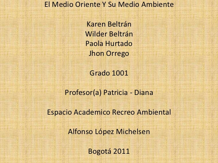 El Medio Oriente Y Su Medio Ambiente<br />Karen Beltrán<br />Wilder Beltrán<br />Paola Hurtado<br />Jhon Orrego<br />Grado...