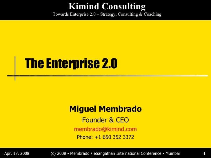 The Enterprise 2.0 Miguel Membrado Founder & CEO [email_address] Phone: +1 650 352 3372