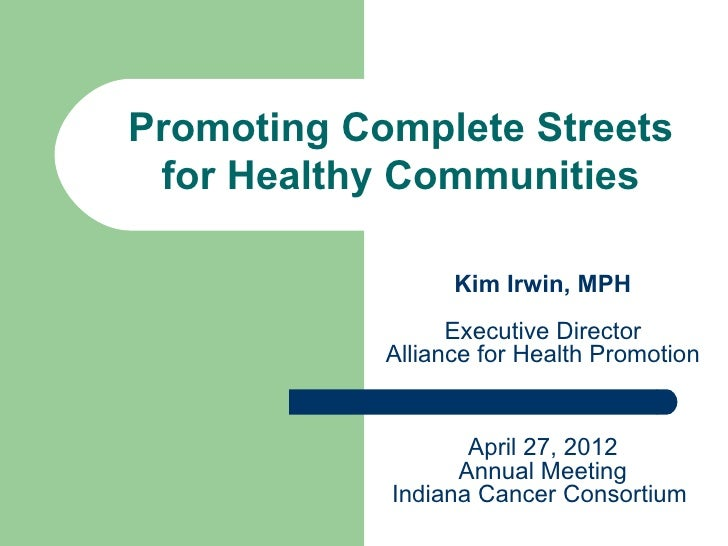 Promoting Complete Streets for Healthy Communities                  Kim Irwin, MPH                  Executive Director    ...