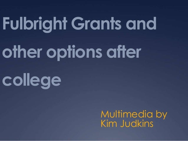 Fulbright Grants and other options after college Multimedia by Kim Judkins