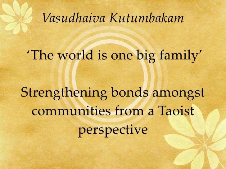 Vasudhaiva Kutumbakam   'The world is one big family'  Strengthening bonds amongst communities from a Taoist perspective