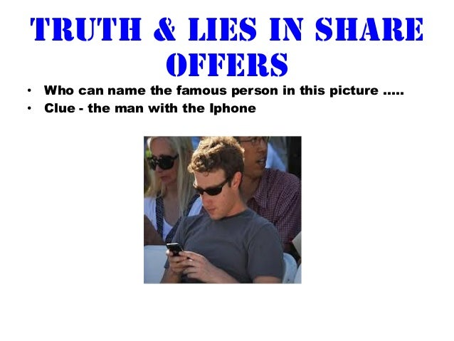 Truth & Lies in share       offers•  Who can name the famous person in this picture …..•  Clue - the man with the Iphone