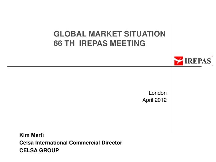 GLOBAL MARKET SITUATION            66 TH IREPAS MEETING                                            London                 ...