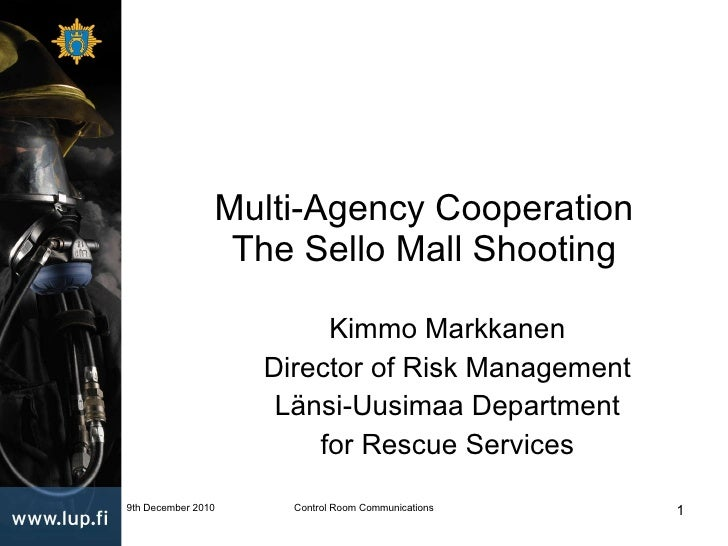 Multi-Agency Cooperation The Sello Mall Shooting Kimmo Markkanen Director of Risk Management Länsi-Uusimaa Department for ...