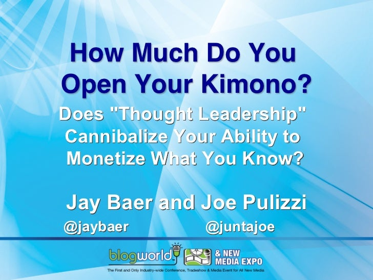 """How Much Do You Open Your Kimono? Does """"Thought Leadership""""Cannibalize Your Ability to Monetize What You Know?Jay Baer an..."""