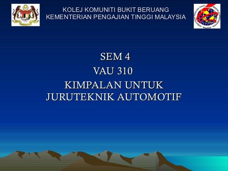KOLEJ KOMUNITI BUKIT BERUANG KEMENTERIAN PENGAJIAN TINGGI MALAYSIA SEM 4 VAU 310  KIMPALAN UNTUK JURUTEKNIK AUTOMOTIF