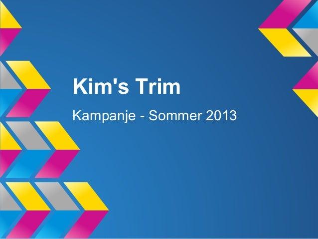 Kims TrimKampanje - Sommer 2013