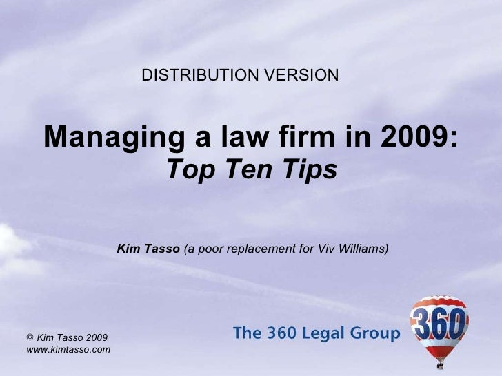 Managing a law firm in 2009: Top Ten Tips Kim Tasso  (a poor replacement for Viv Williams) DISTRIBUTION VERSION