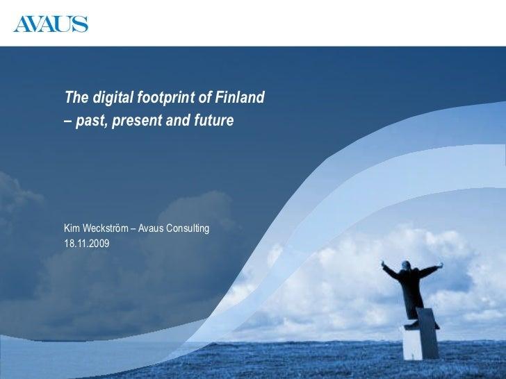 <ul><li>The digital footprint of Finland  </li></ul><ul><li>–  past, present and future </li></ul><ul><li>Kim Weckström – ...