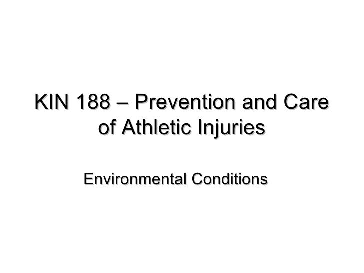 KIN 188 – Prevention and Care of Athletic Injuries Environmental Conditions