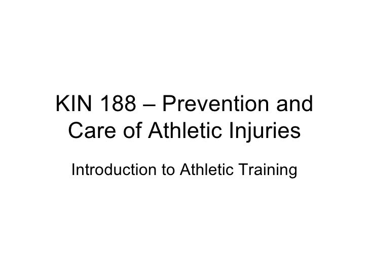 KIN 188 – Prevention and Care of Athletic Injuries Introduction to Athletic Training