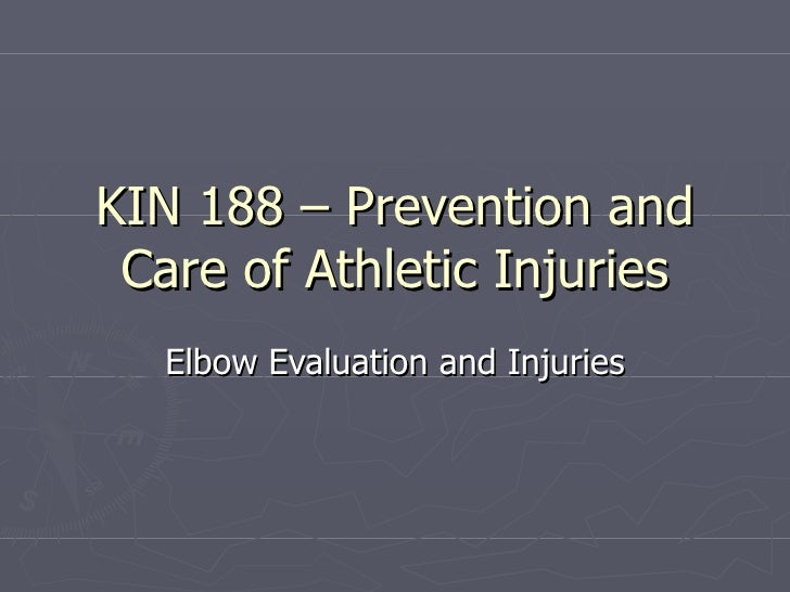 KIN 188 – Prevention and Care of Athletic Injuries Elbow Evaluation and Injuries