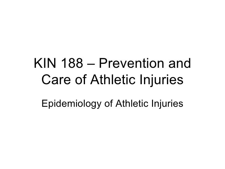 KIN 188 – Prevention and Care of Athletic Injuries Epidemiology of Athletic Injuries
