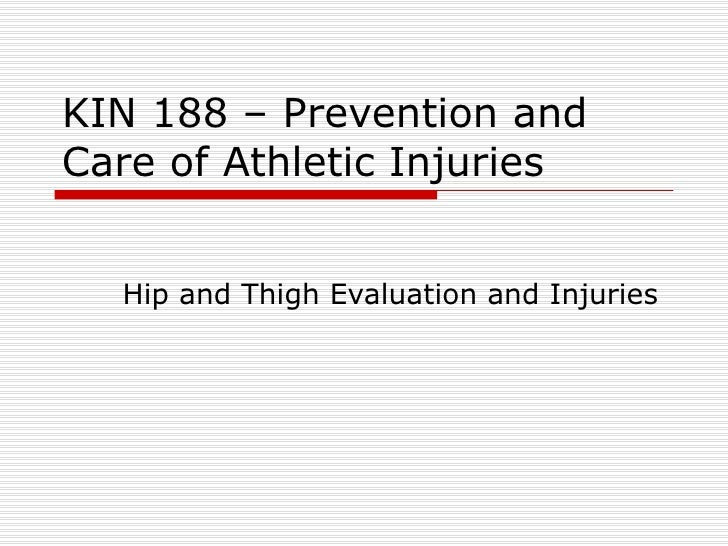 KIN 188 – Prevention and Care of Athletic Injuries Hip and Thigh Evaluation and Injuries