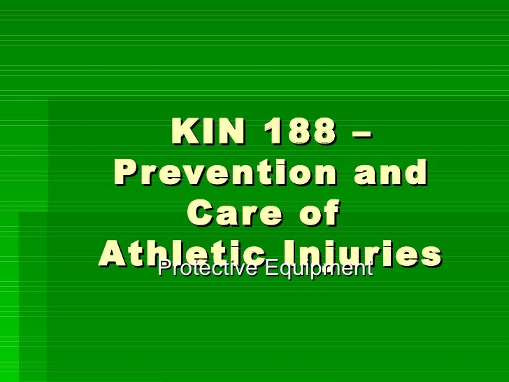 KIN 188 – Prevention and Care of  Athletic Injuries Protective Equipment