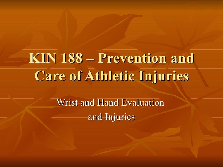 KIN 188 – Prevention and Care of Athletic Injuries Wrist and Hand Evaluation  and Injuries