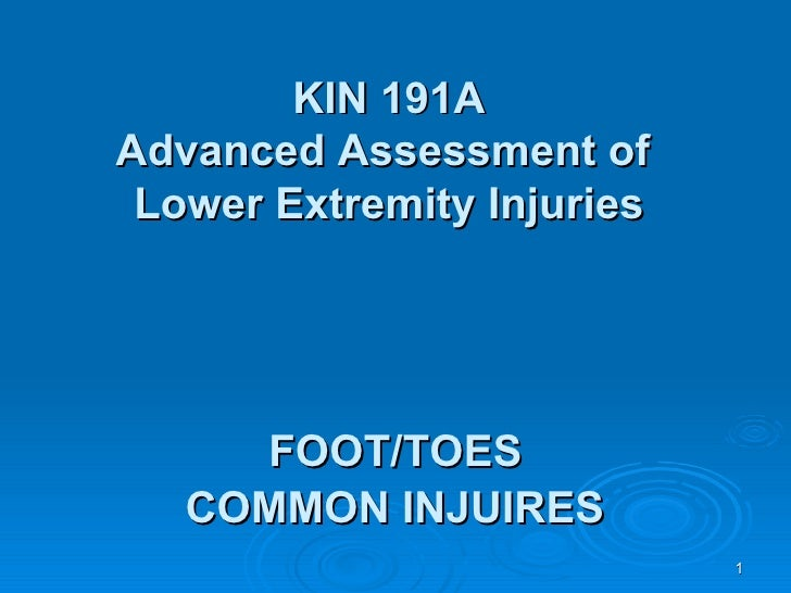 FOOT/TOES  COMMON INJUIRES   KIN 191A Advanced Assessment of  Lower Extremity Injuries