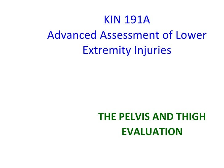 KIN 191A Advanced Assessment of Lower Extremity Injuries THE PELVIS AND THIGH EVALUATION